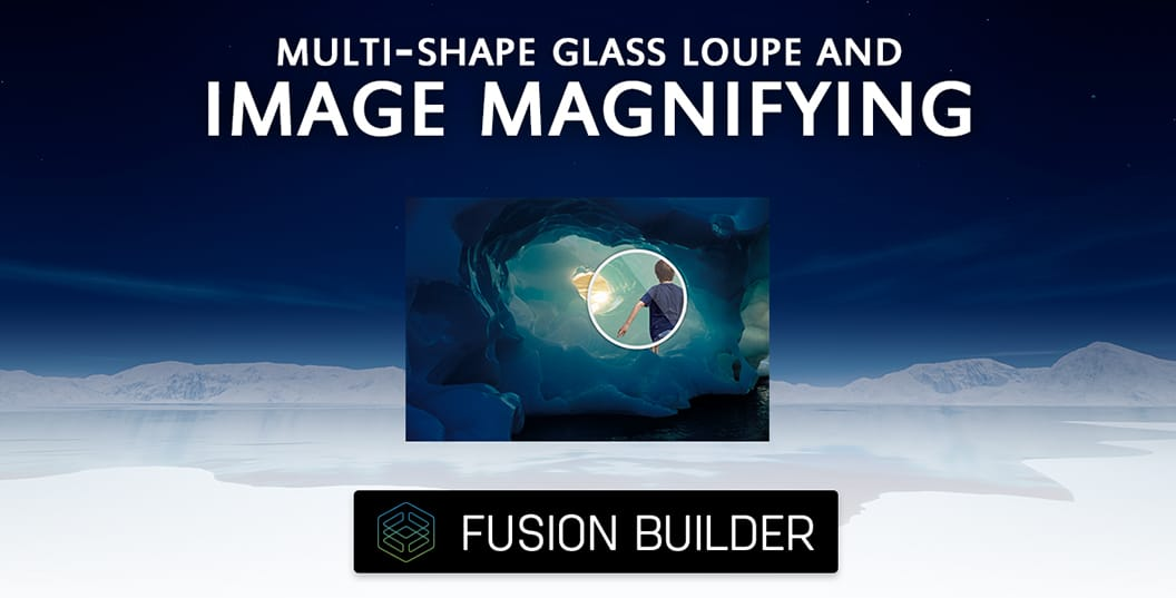 Multi-Shape Glass Loupe & Image Magnifying Element Add-on for Avada & Fusion Builder